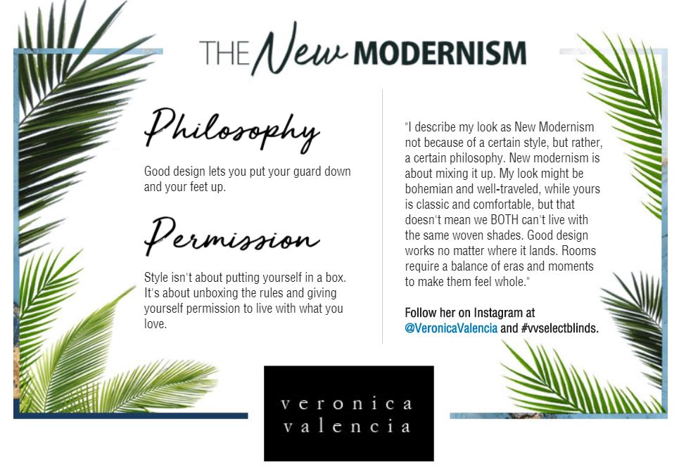 Veronica Valencia Collection - The New Modernism Philosophy Good design lets you put your guard down and your feet up