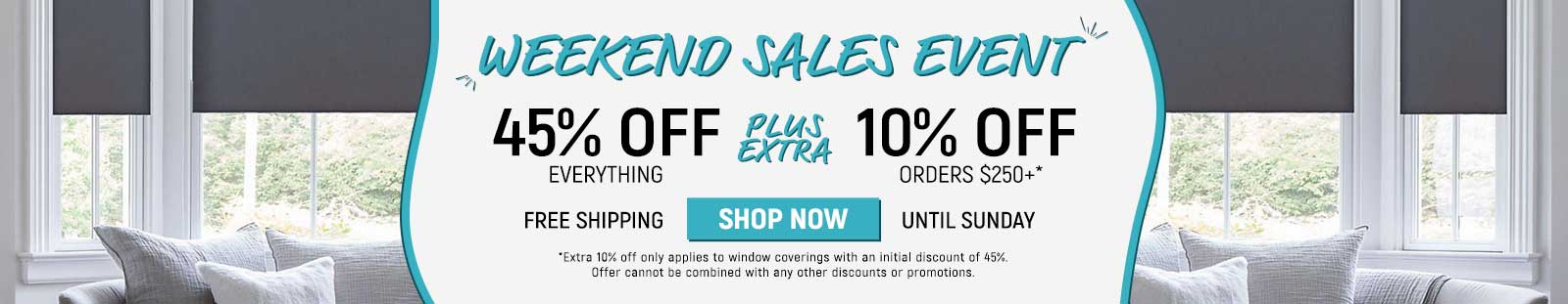 45% off everything plus extra 10% off orders $250+