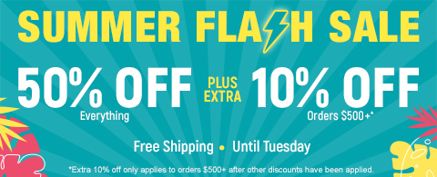 50% off everything plus extra 10% off orders $500+