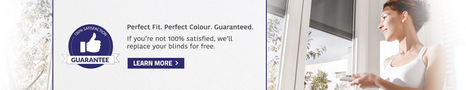 Perfect fit. Perfect colour. Guaranteed.