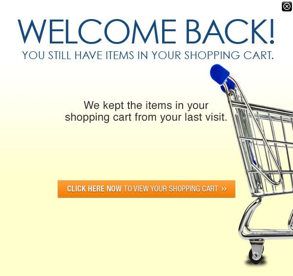 Welcome Back! You still have items in your shopping cart. Click Here to view your shopping cart